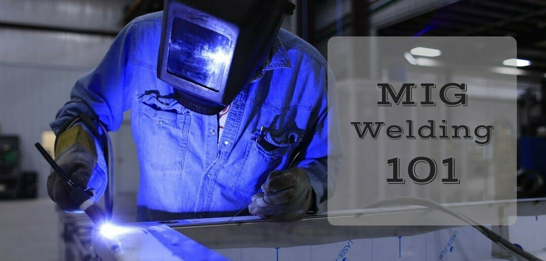MIG Welding 101: Everything You Need to Know About MIG Welders