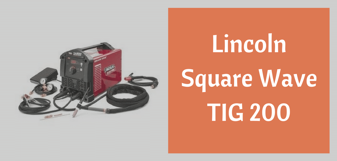 Mig Welder Reviews >> Lincoln Square Wave TIG 200 Review - CromWeld.com